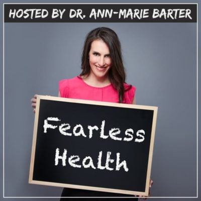 Fearless Health with Dr. Ann-Marie Barter