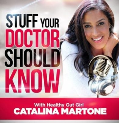 Stuff Your Doctor Should Know with Healthy Gut Girl - Catalina Martone