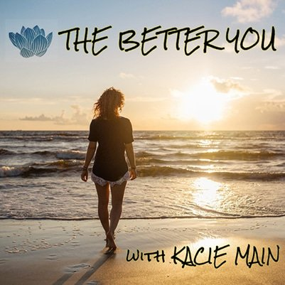 The Better You Podcast with Kacie Main
