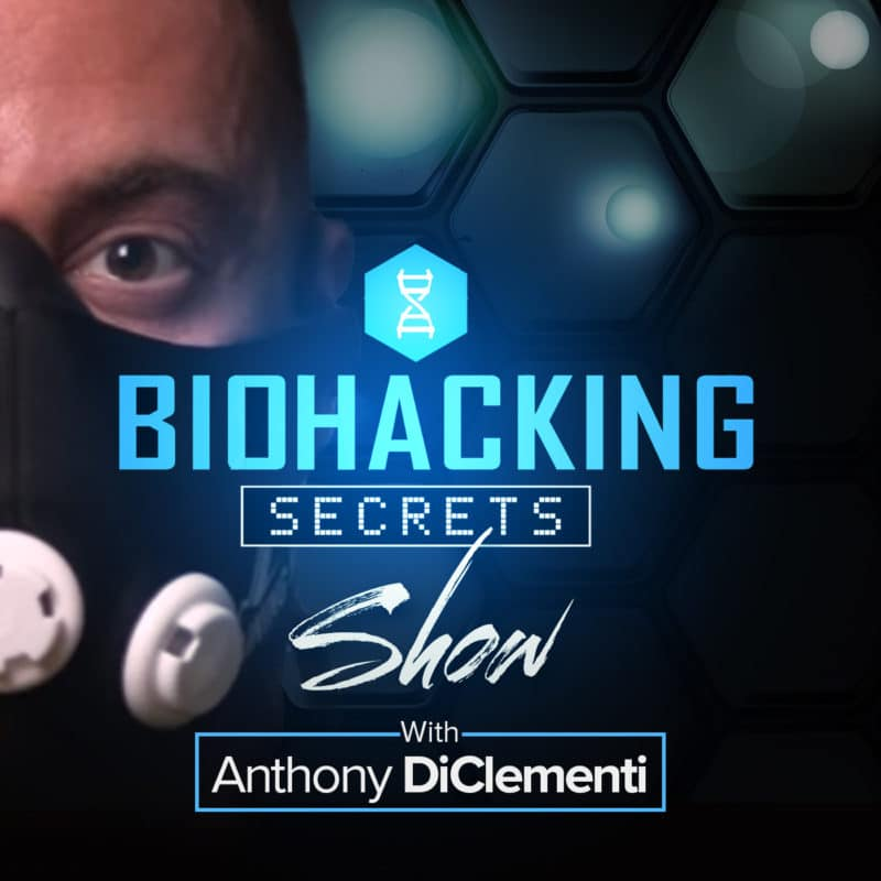 The Biohacking Secrets Show with Anthony DiClementi