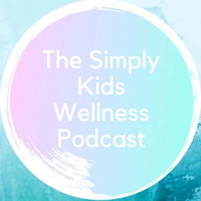 The Simply Kids Wellness Podcast